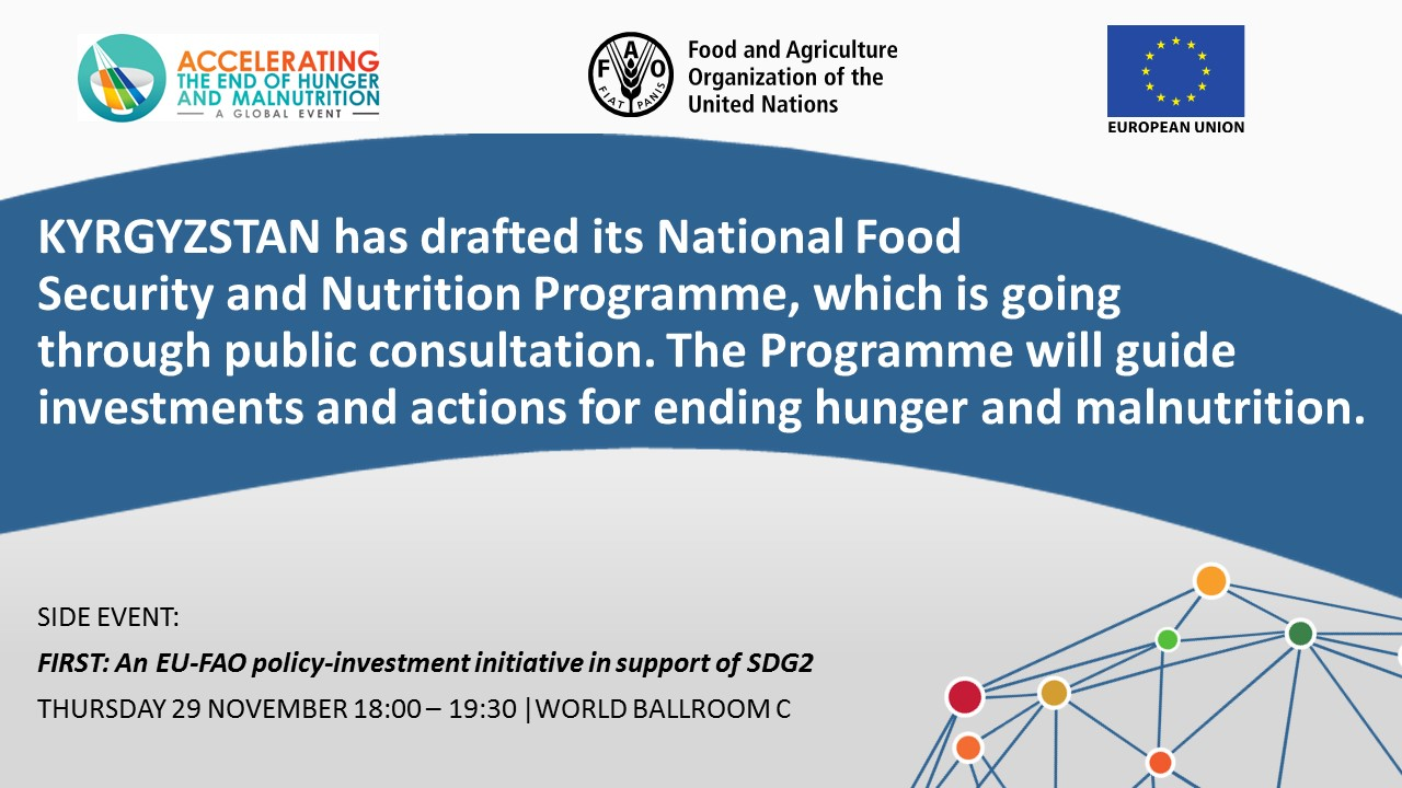 KYRGYZSTAN has drafted its National Food Security and Nutrition Programme, which is going through public consultation. The Programme will guide investments and actions for ending hunger and malnutrition